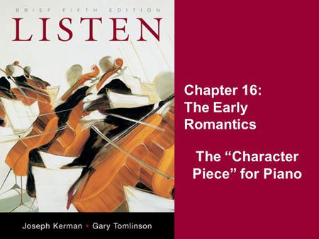 "Chapter 16: The Early Romantics The ""Character Piece"" for Piano."