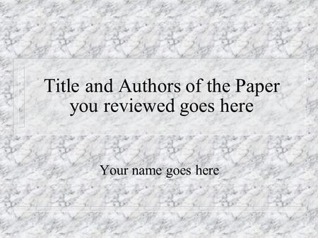 Title and Authors of the Paper you reviewed goes here Your name goes here.