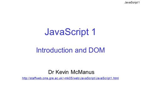 <strong>JavaScript</strong> 1 <strong>JavaScript</strong> 1 Introduction and DOM Dr Kevin McManus