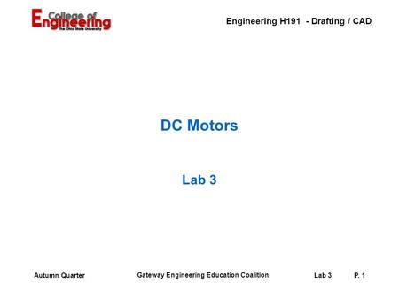 Engineering H191 - Drafting / CAD Gateway Engineering Education Coalition Lab 3P. 1Autumn Quarter DC Motors Lab 3.
