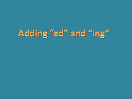 "Adding ""ed"" and ""ing""."