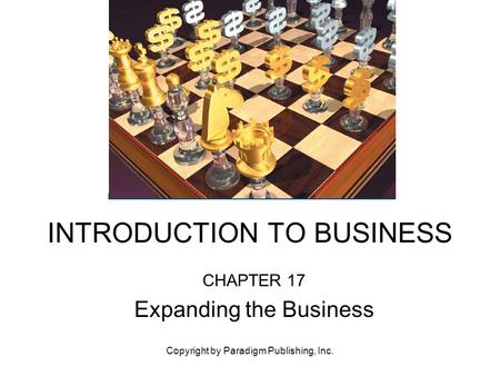 Copyright by Paradigm Publishing, Inc. INTRODUCTION TO BUSINESS CHAPTER 17 Expanding the Business.