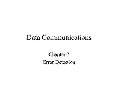 Data Communications Chapter 7 Error Detection. Despite the best prevention techniques, errors may still happen. To detect an error, something extra has.