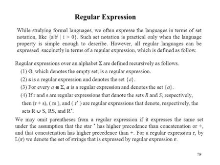 79 Regular Expression Regular expressions over an alphabet  are defined recursively as follows. (1) Ø, which denotes the empty set, is a regular expression.