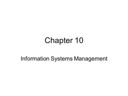 Chapter 10 Information Systems Management. Agenda Information Systems Department Plan the Use of IT Manage Computing Infrastructure Manage Enterprise.