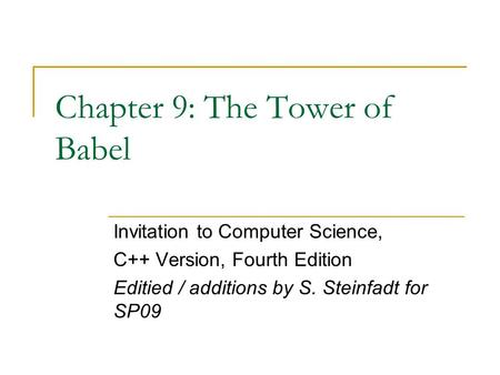 Chapter 9: The Tower of Babel Invitation to Computer Science, <strong>C</strong>++ Version, Fourth Edition Editied / additions by S. Steinfadt for SP09.