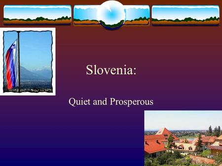 Slovenia: Quiet and Prosperous.  Ethnic groups  92% Slovene  3% Croat  1% Serb  4% Other (Italian, Austrian and Hungarian)  7,819 square miles (size.