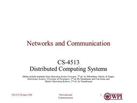 Networks and Communication CS-4513 D-term 20081 Networks and Communication CS-4513 Distributed Computing Systems (Slides include materials from Operating.