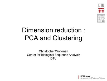 Dimension reduction : PCA and Clustering Christopher Workman Center for Biological Sequence Analysis DTU.