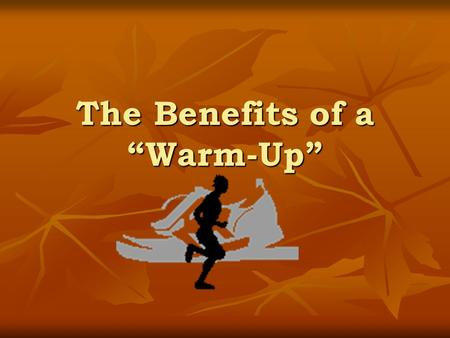 "The Benefits of a ""Warm-Up"". What is a warm-up ? FIRST part of every training session FIRST part of every training session This involves gradually warming."