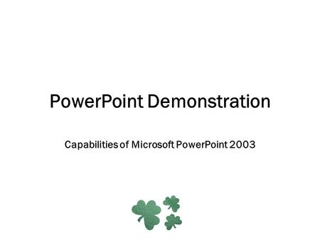PowerPoint Demonstration Capabilities of Microsoft PowerPoint 2003.