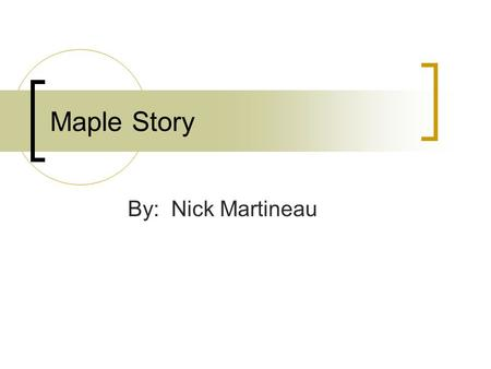 Maple Story By: Nick Martineau. General Game Information Title: Maple Story Company: Wizet\NX Games Type: Side Scrolling 2D MMORPG Price: Free.