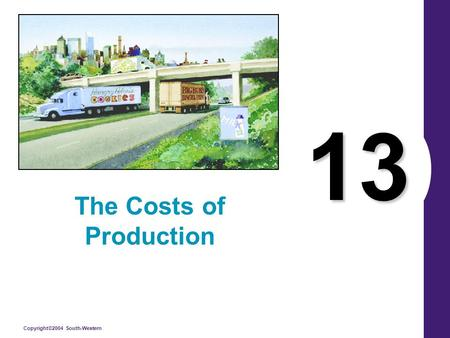 Copyright©2004 South-Western 13 The Costs of Production.