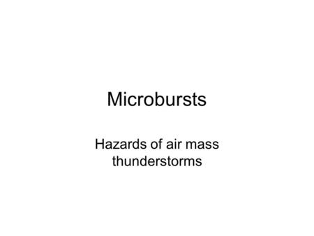 Microbursts Hazards of air mass thunderstorms. Today Mature phase Downdraft.