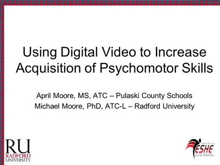Using Digital Video to Increase Acquisition of Psychomotor Skills April Moore, MS, ATC – Pulaski County Schools Michael Moore, PhD, ATC-L – Radford University.