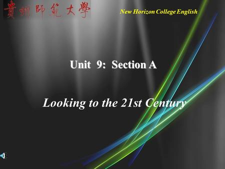 New Horizon College English Unit 9: Section A Looking <strong>to</strong> the 21st Century.
