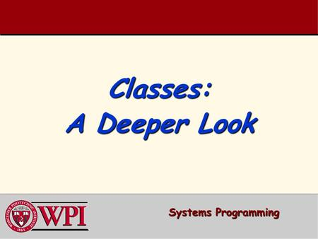 Classes: A Deeper Look Systems Programming.