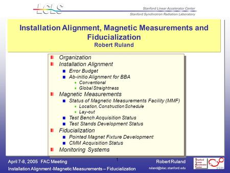 Robert Ruland Installation Alignment -Magnetic Measurements – Fiducialization April 7-8, 2005 FAC Meeting 1 Installation Alignment,
