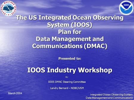 Integrated Ocean Observing System Data Management and Communications March 2004 The US Integrated Ocean Observing System (IOOS) Plan for Data Management.