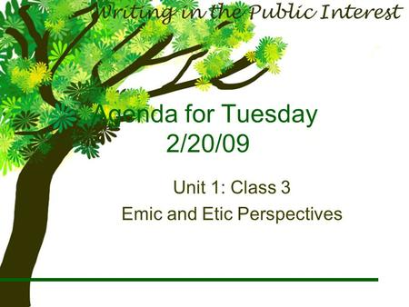Agenda for Tuesday 2/20/09 Unit 1: Class 3 Emic and Etic Perspectives.