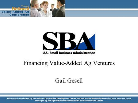 Financing Value-Added Ag Ventures Gail Gesell. Sources of Small Business Financing Self-funding Expand current business Re-direct to new niche.