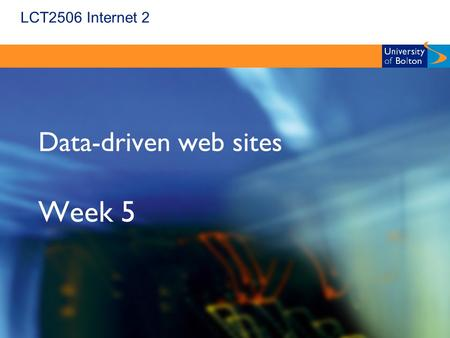 LCT2506 Internet 2 Data-driven web sites Week 5. LCT2506 Internet 2 Current Practice  Combining web pages and data stored in a relational database is.