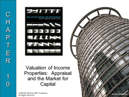 McGraw-Hill/Irwin ©2008 The McGraw-Hill Companies, All Rights Reserved CHAPTER10CHAPTER10 CHAPTER10CHAPTER10 Valuation of Income Properties: Appraisal.