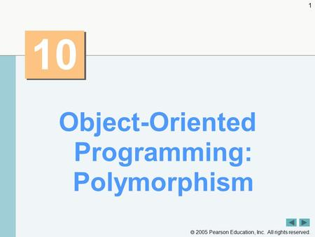  2005 Pearson Education, Inc. All rights reserved. 1 10 Object-Oriented Programming: Polymorphism.