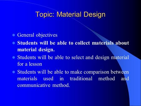 Topic: Material Design General objectives Students will be able to collect materials about material design. Students will be able to select and design.