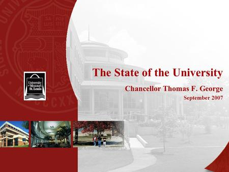 The State of the University Chancellor Thomas F. George September 2007.