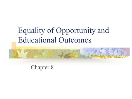 Equality of Opportunity and Educational Outcomes Chapter 8.