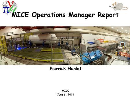 Pierrick Hanlet MICO June 6, 2011 MICE Operations Manager Report.