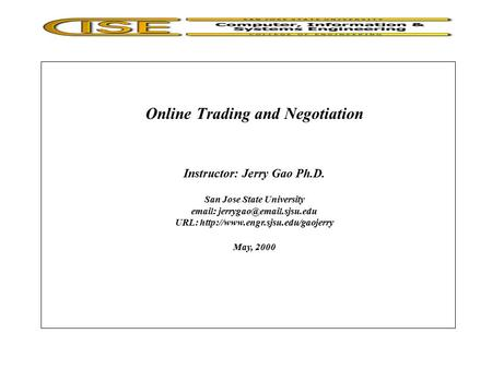 Online Trading and Negotiation Instructor: Jerry Gao Ph.D. San Jose State University   URL: