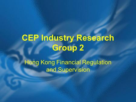 CEP Industry Research Group 2 Hong Kong Financial Regulation and Supervision.