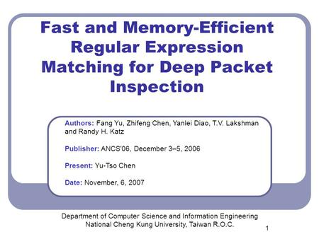 1 Fast and Memory-Efficient Regular Expression Matching for Deep Packet Inspection Department of Computer Science and Information Engineering National.