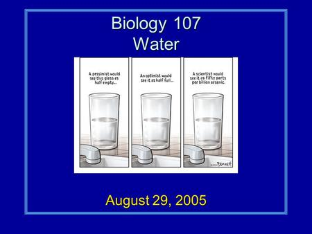 August 29, 2005 Biology 107 Water. Water Student Objectives:As a result of this lecture and the assigned reading, you should understand the following: