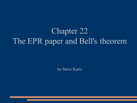 Chapter 22 The EPR paper and Bell's theorem by Steve Kurtz.