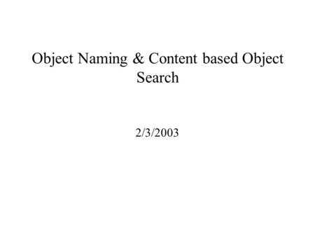 Object Naming & Content based Object Search 2/3/2003.