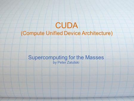 CUDA (Compute Unified Device Architecture) Supercomputing for the Masses by Peter Zalutski.