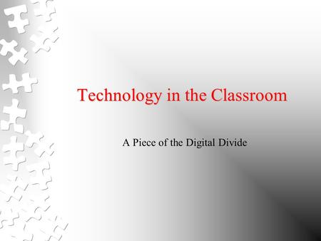 Technology in the Classroom A Piece of the Digital Divide.