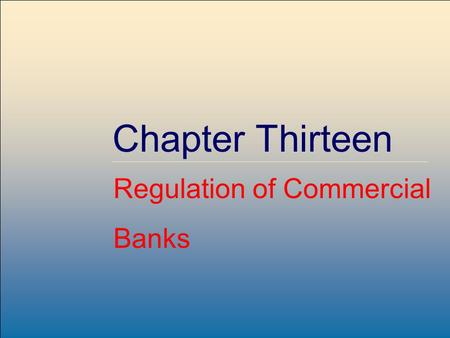 McGraw-Hill /Irwin Copyright © 2007 by The McGraw-Hill Companies, Inc. All rights reserved. 14-1 Chapter Thirteen Regulation of Commercial Banks.