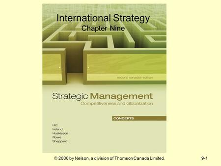 9-1© 2006 by Nelson, a division of Thomson Canada Limited. International Strategy Chapter Nine.