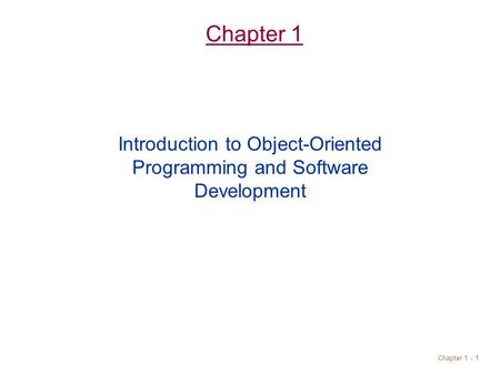 Chapter 1 - 1 Chapter 1 Introduction to Object-Oriented Programming and Software Development.