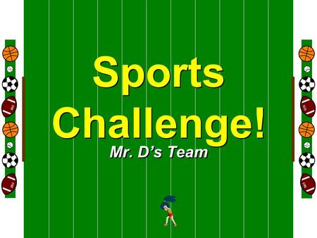 Welcome To Sports Challenge! Mr. D's Team HOME VISITOR GAME BOARD GAME BOARD GAME BOARD GAME BOARDAnimalsSpaceWeather Water Cycle Clouds 100 200 300.