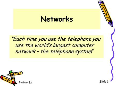 "Networks ""Each time you use the telephone you use the world's largest computer network – the telephone system"""