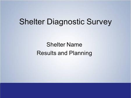 Shelter Diagnostic Survey Shelter Name Results and Planning.