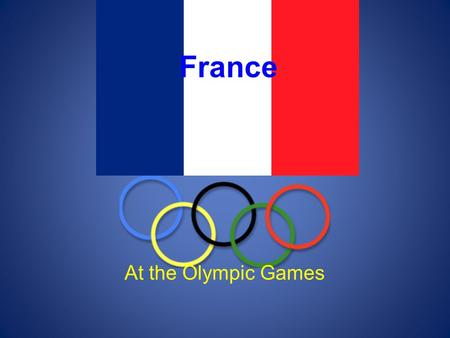 At the Olympic Games France. Pierre de Coubertin France has been with the Olympics since they were first revived. The modern Olympic Games were founded.