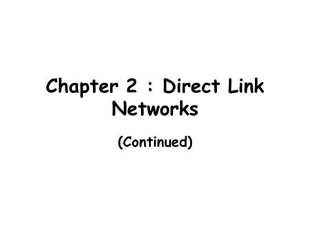 Chapter 2 : Direct Link Networks (Continued). So far... Modulation and Encoding Link layer protocols Error Detection -- Parity Check.