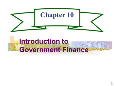 1 Chapter 10 Introduction to Government Finance. 2 Federal, State, and Local Revenue Sources: Taxes: Payroll Income (Corporate and Personal) Property.