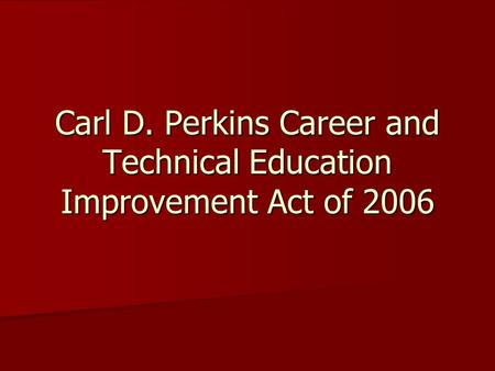 Carl D. Perkins Career and Technical Education Improvement Act of 2006.